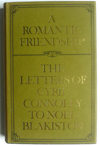 A Romantic Friendship: The Letters of Cyrill Connolly and Noel Blakiston