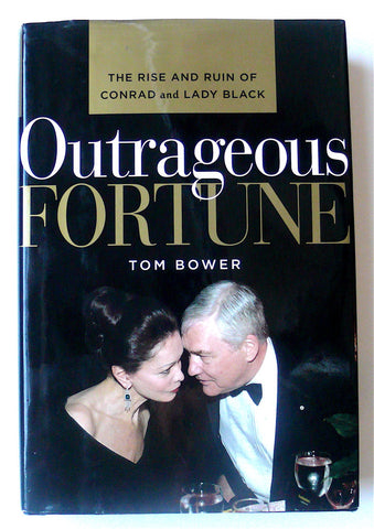 Outrageous Fortune: The Rise and Ruin of Conrad & Lady Black