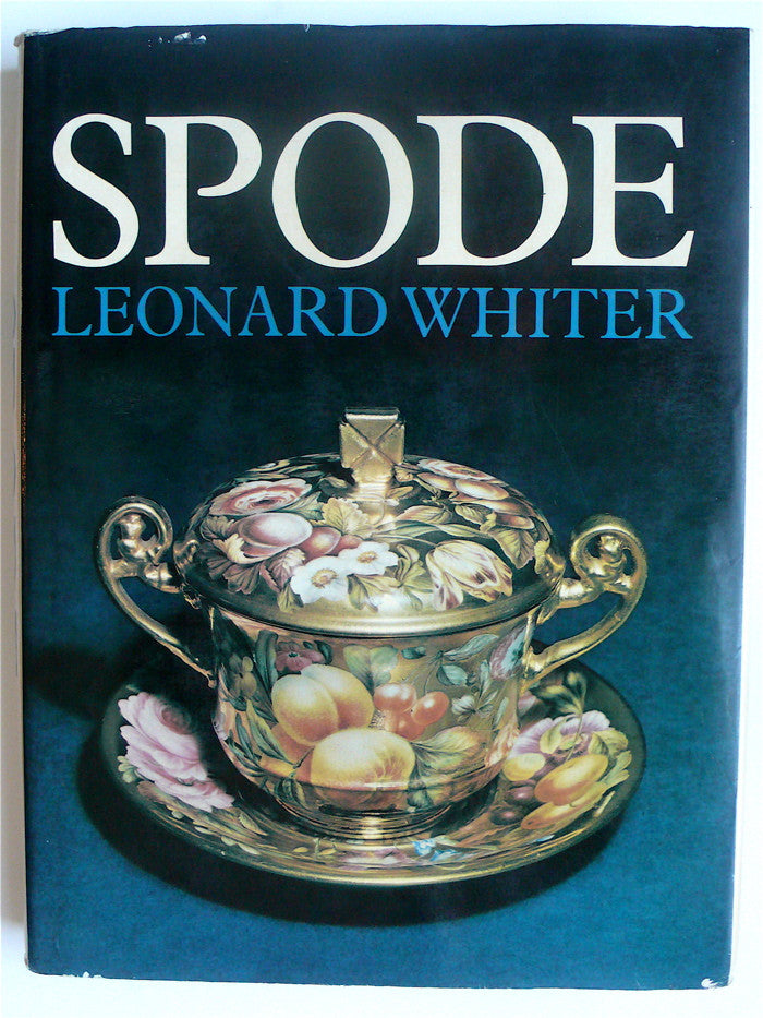 Spode by Leonard Whiter  A History of the Family, Factory and Wares from 1733 to 1833.