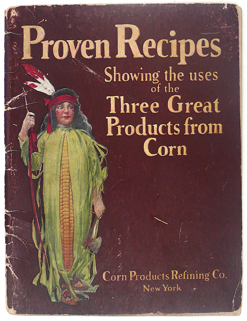 Proven Recipes Showing the Uses of the Three Great Products from Corn