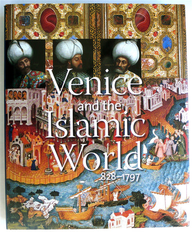 Venice and the Islamic World 828-1797