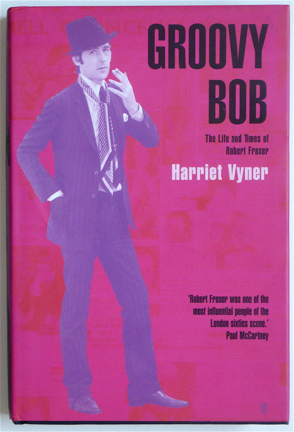 Groovy Bob The Life and Times of Robert Fraser