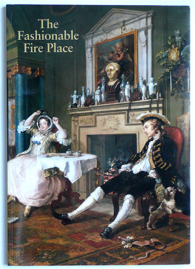 The Fashionable Fire Place 1660-1840