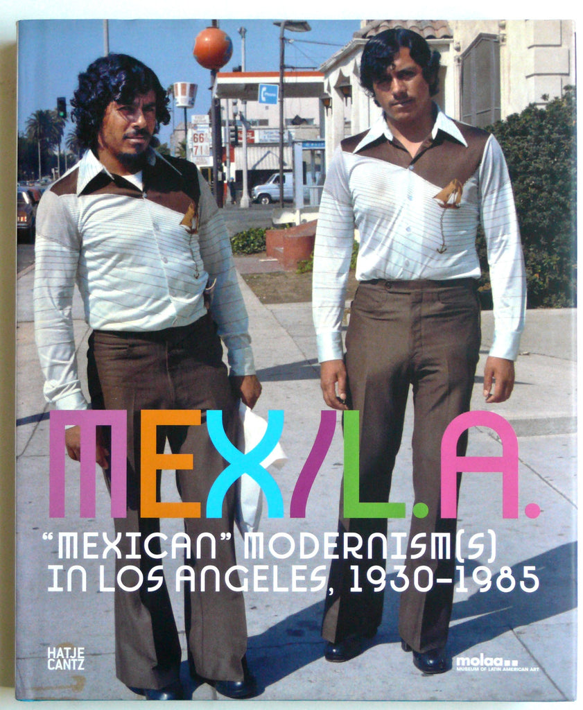 "Mex/L.A. ""Mexican"" Modernism(s) in Los Angeles 1930-1985"
