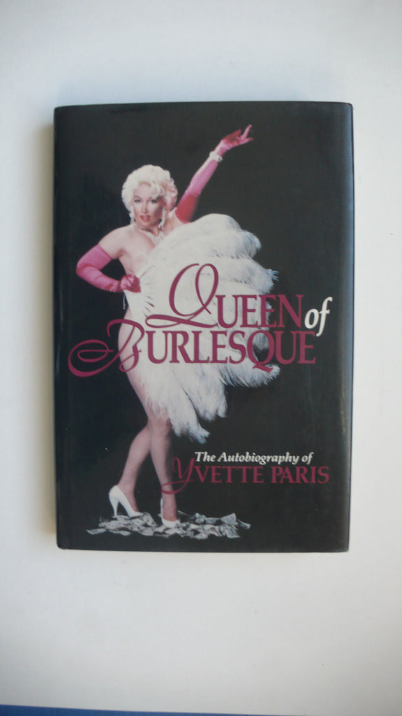 Queen of Burlesque: The Autobiography of Yvette Paris