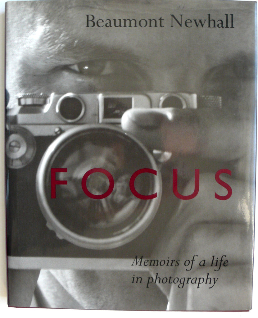 Focus: Memoirs of a Life in Photography by Beaumont Newhall