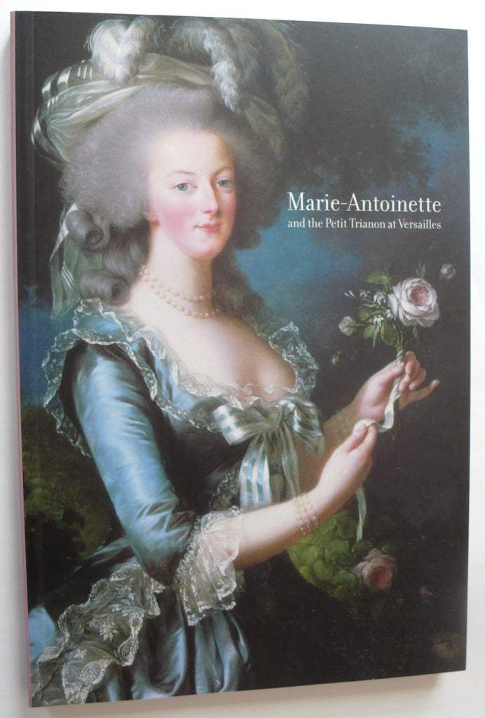 Marie-Antoinette and the Petit Trianon at Versailles.