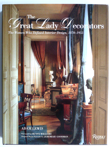 Great Lady Decorators : The Women Who Defined Interior Design 1870-1955