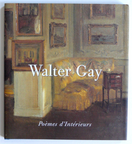 Walter Gay : Poemes d'Interieurs
