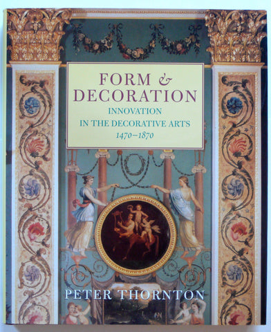 Form and Decoration : Innovation in the Decorative Arts 1470-1870
