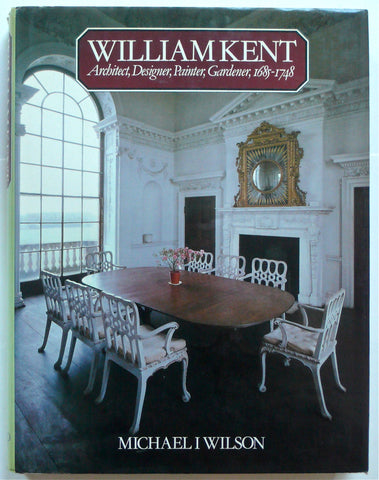 William Kent : Architect, Designer, Painter, Gardener, 1685-1748