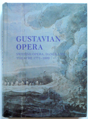 Gustavian Opera : Swedish Opera, Dance and Theatre 1771-1809