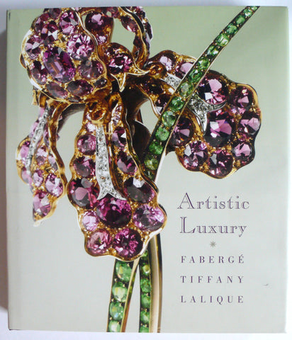 Artistic Luxury : Faberge, Tiffany, Lalique