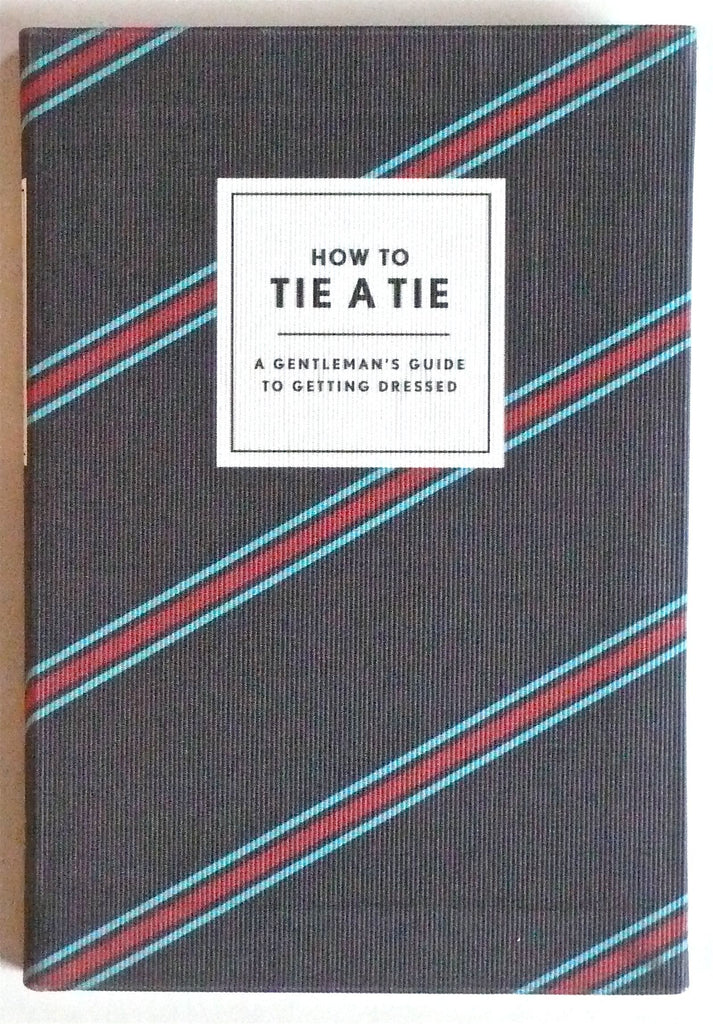 How to Tie a Tie A Gentleman's guide to Getting Dressed