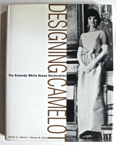 Designing Camelot : The Kennedy White House Restoration