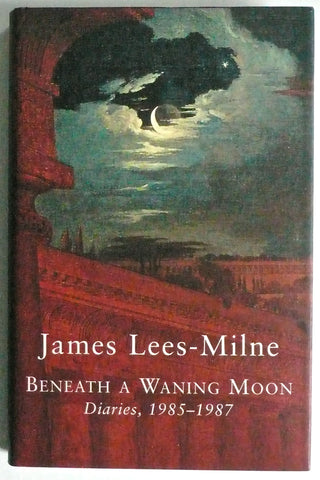 James Lees-Milne Beneath a Waning Moon, Diaries 1985-1987