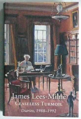 James Lees-Milne Ceaseless Turmoil 1988-1992