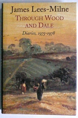James Lees-Milne Through Wood and Dale Diaries 1975-1978