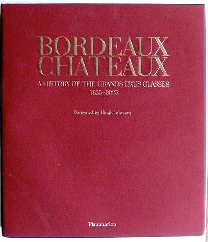 Bordeaux Chateaux : A History of the Grands Crus Classés 1855-2005