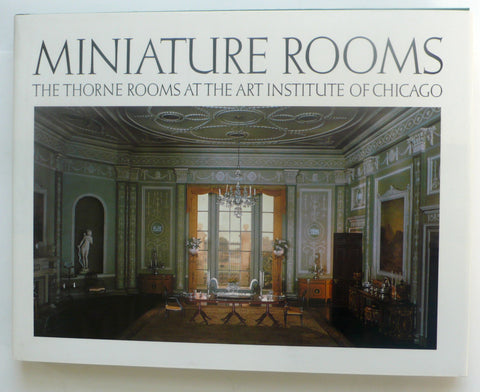 Miniature Rooms : The Thorne rooms at the Art Institute of Chicago