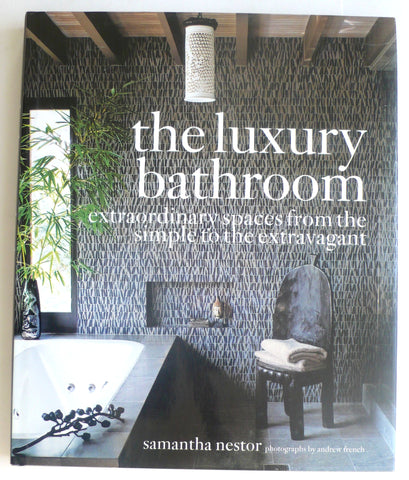 The Luxury Bathroom : Extraordinary Spaces from the Simple to the Extravagant