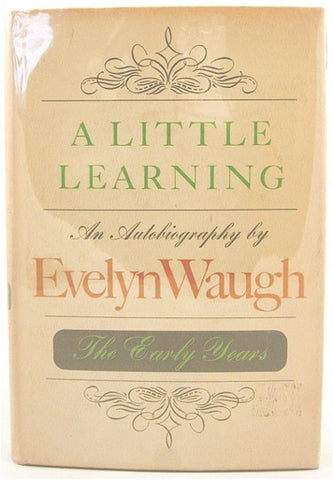 A Little Learning  An Autobiography by Evelyn Waugh  The Early Years