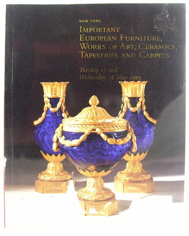Christie's New York  Important European Furniture, Works of Art, Ceramics, Tapestries and Carpets  17 & 18 May, 2005