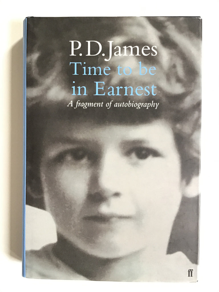 Time to Be in Earnest : A Fragment of Autobiography by P. D. James