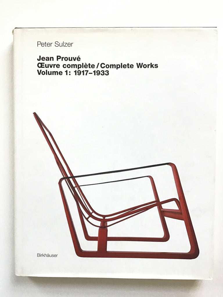 Jean Prouve  Oeuvre complete / Complete Works Volume 1: 1917-1933