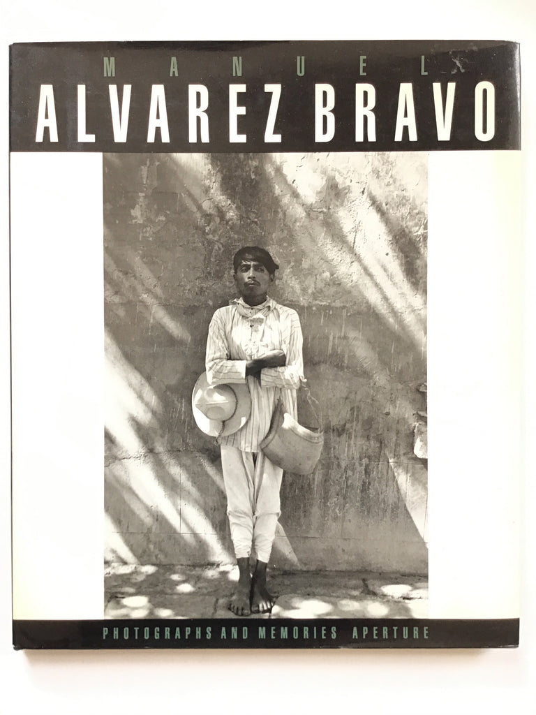 Manuel Alvarerz Bravo : Photographs and Memories