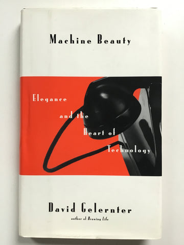 Machine Beauty : Elegance and the Heart of Technology