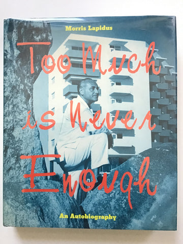 Too Much is Never Enough by Morris Lapidus
