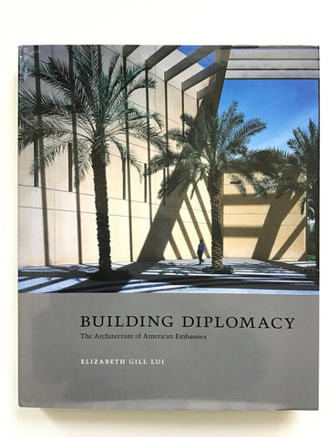 Building Diplomacy The Architecture of American Embassies