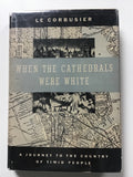 When the Cathedrals Were White by Le Corbusier