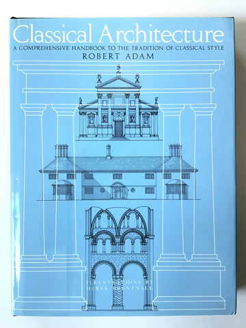 <span>Classical Architecture : A Comprehensive Handbook to the Tradition of Classical Style</span><span> by Robert Adam</span>