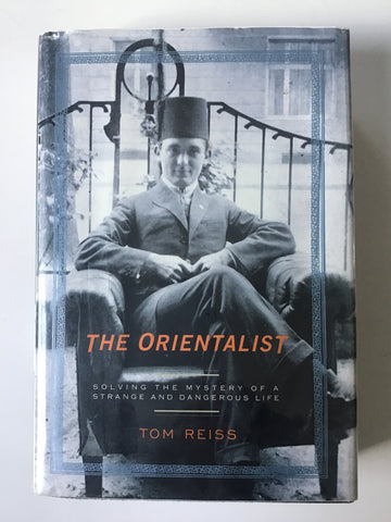 The Orientalist : Solving the Mystery of a Strange and Dangerous Life