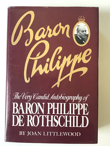 Baron Philippe : A Very Candid Autobiography of Baron Philippe de Rothschild