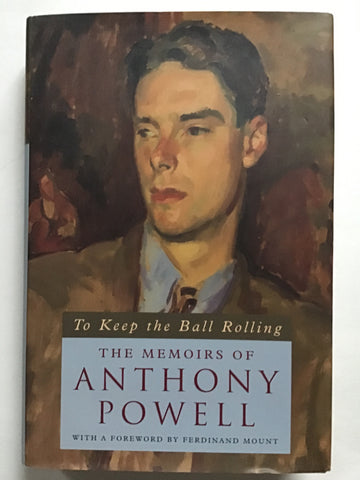 To Keep the Ball Rolling : The Memoirs of Anthony Powell