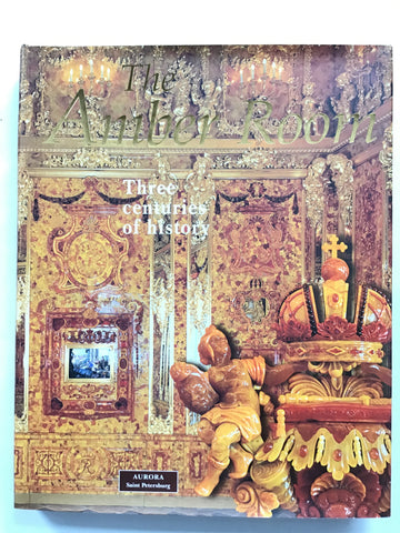 The Amber Room : Three Centuries of History