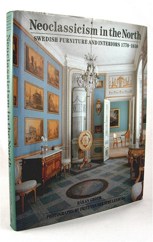 Neoclassicism In the North : Swedish Furniture and Interiors 1770-1850