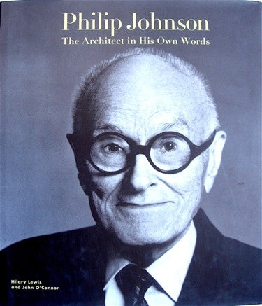 Philip Johnson: An Architect In His Own Words