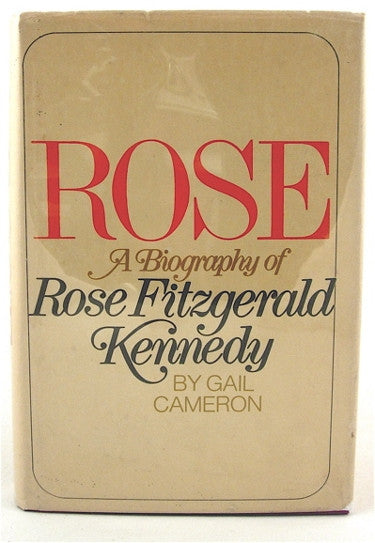Rose  A Biography of Rose Fitzgerald Kennedy