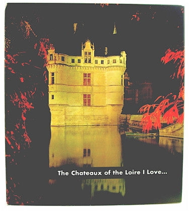 The Chateaux of the Loire I Love