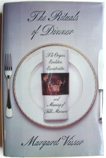The Rituals of Dinner  The Origins, Evolutions, Eccentricities and Meaning of Table Manners