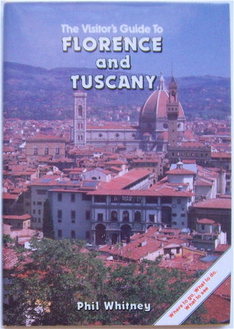 The Visitor's Guide to Florence & Tuscany  Where to go, What to see. what to do.