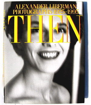 Then : Alexander Liberman Photographs 1925-1995