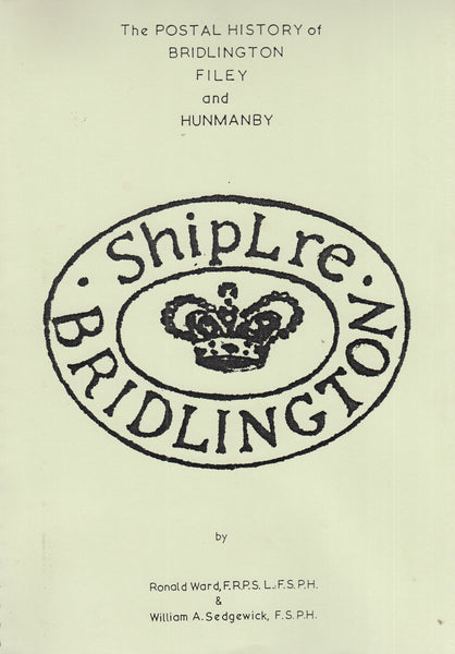 101457 - THE POSTAL HISTORY OF BRIDLINGTON, FILEY AND HUNMANBY BY WARD AND SEDGEWICK.
