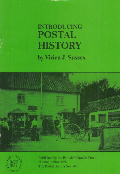 101748 - INTRODUCING POSTAL HISTORY BY VIVIEN J. SUSSEX.