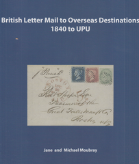 104193 - BRITISH LETTER MAIL TO OVERSEAS DESTINATIONS 1840 TO UPU BY JANE AND MICHAEL MOUBRAY.