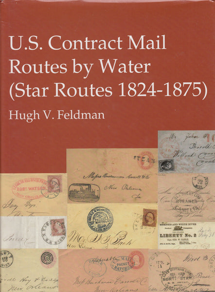 "115799 ""U.S. CONTRACT MAIL ROUTES BY WATER (STAR ROUTES 1824-1875)"" BY HUGH FELDMAN."